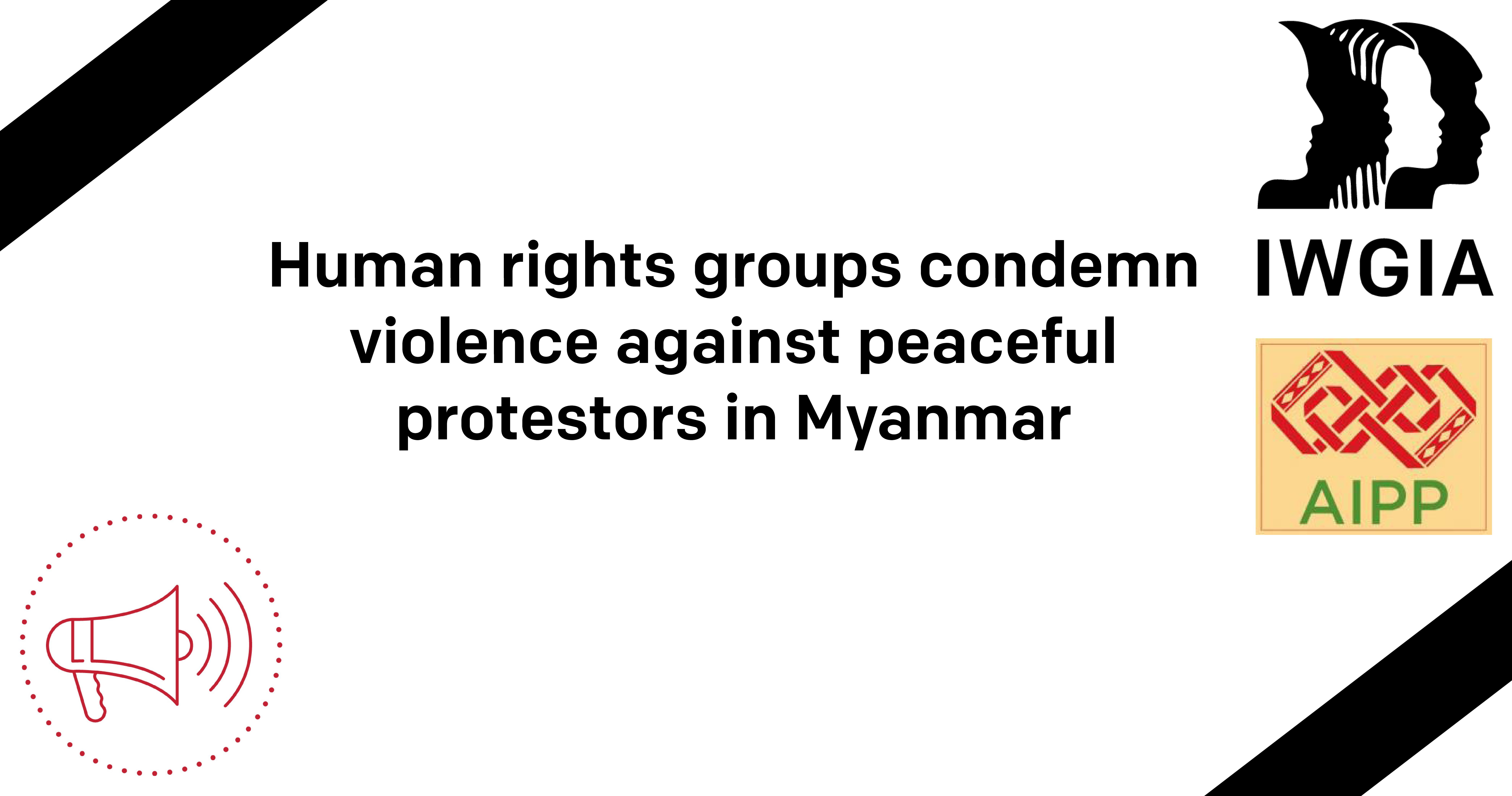 Human rights groups condemn violence against peaceful protestors in Myanmar